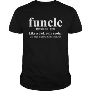 Funcle like a dad only cooler see also awesome funny handsome  Unisex