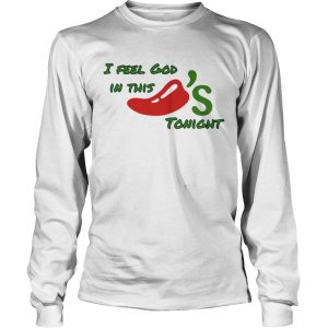 I feel God in this chilis tonight  LongSleeve