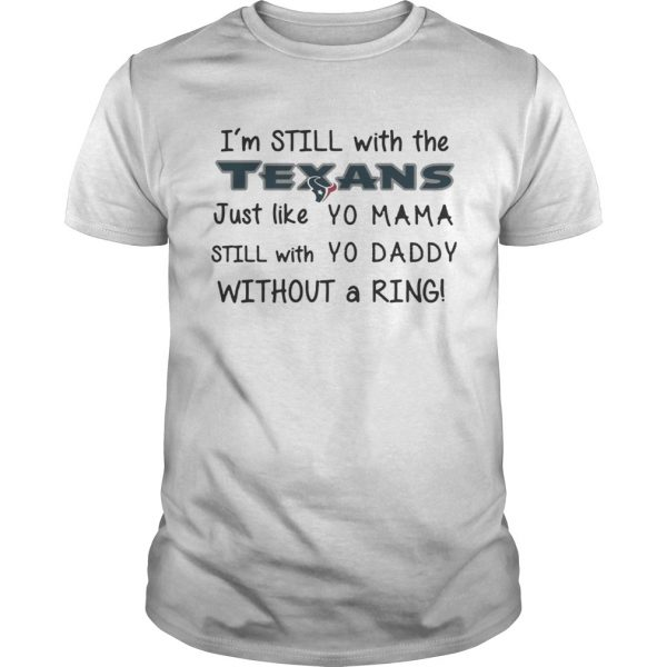 Im still with the Texans Just like yo Mama t  Unisex