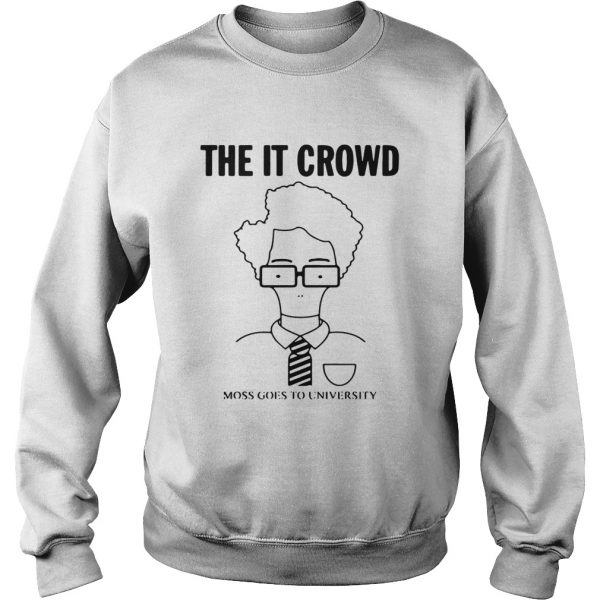 The IT Crowd moss goes to university  Sweatshirt