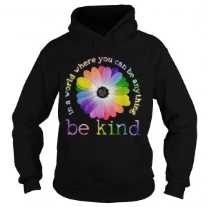 Flower Lgbt In a world where you can be anything be kind  Hoodie
