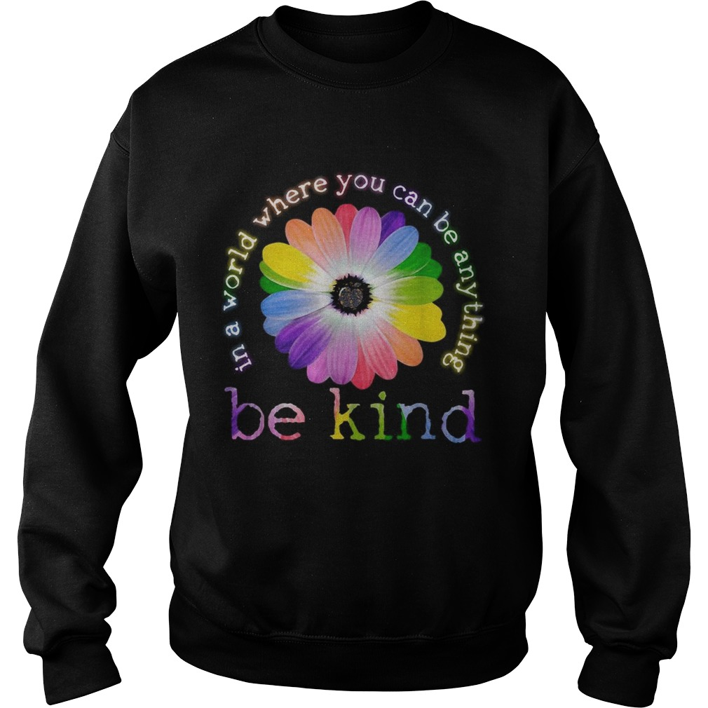 Flower Lgbt In a world where you can be anything be kind  Sweatshirt