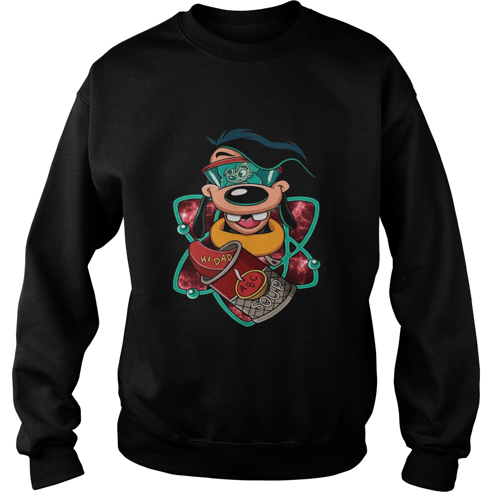 Max Goof Hi dad ABC soup  Sweatshirt