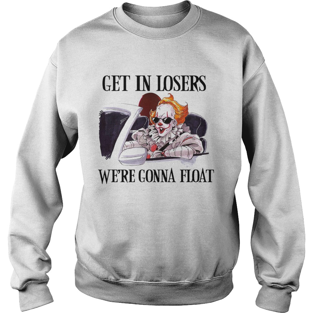 Pennywise get in losers were gonna float  Sweatshirt