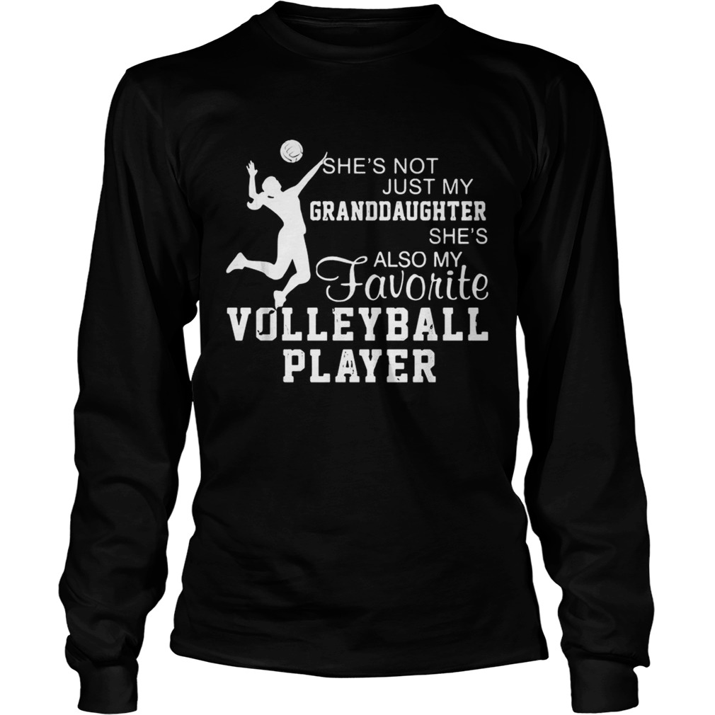 Shes not just my granddaughter shes also my favorite volleyball player  LongSleeve