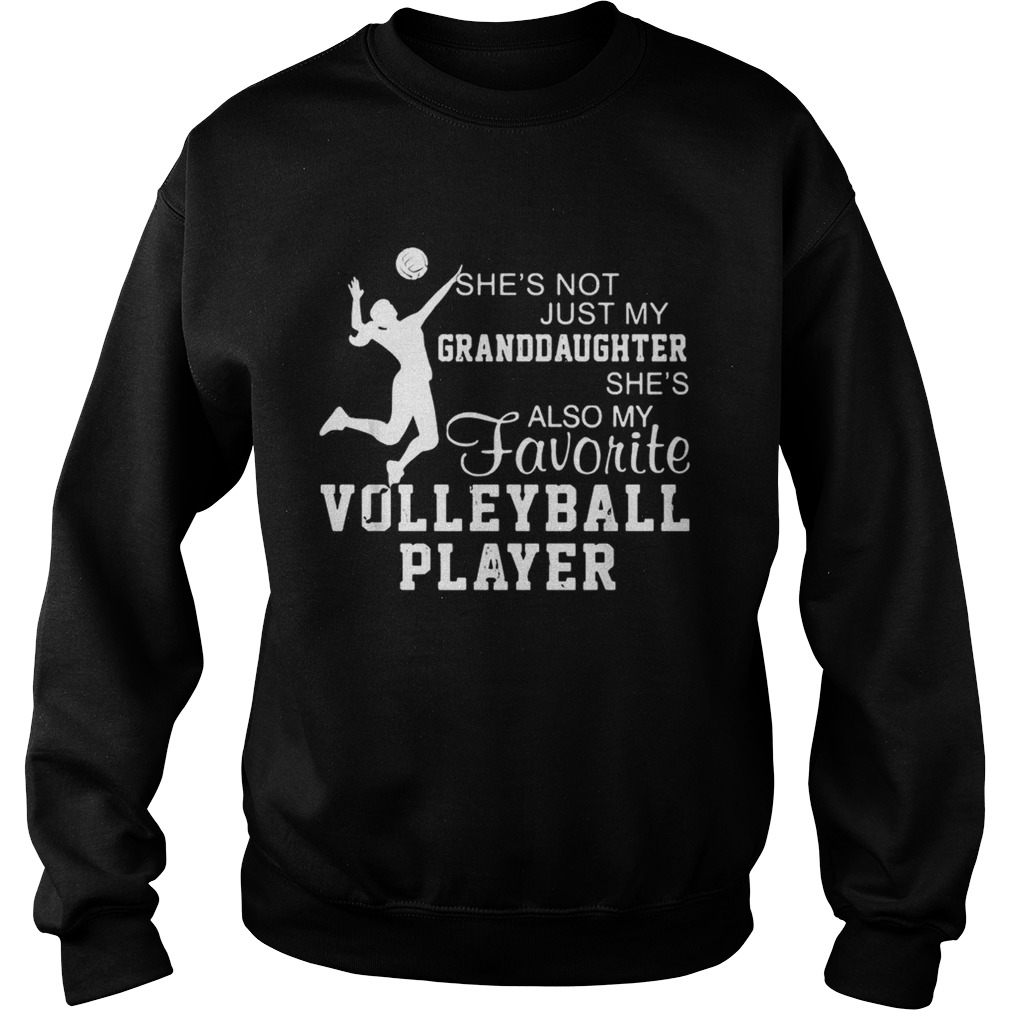Shes not just my granddaughter shes also my favorite volleyball player  Sweatshirt