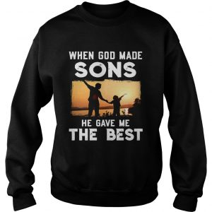 When god made sons he gave me the best  Sweatshirt