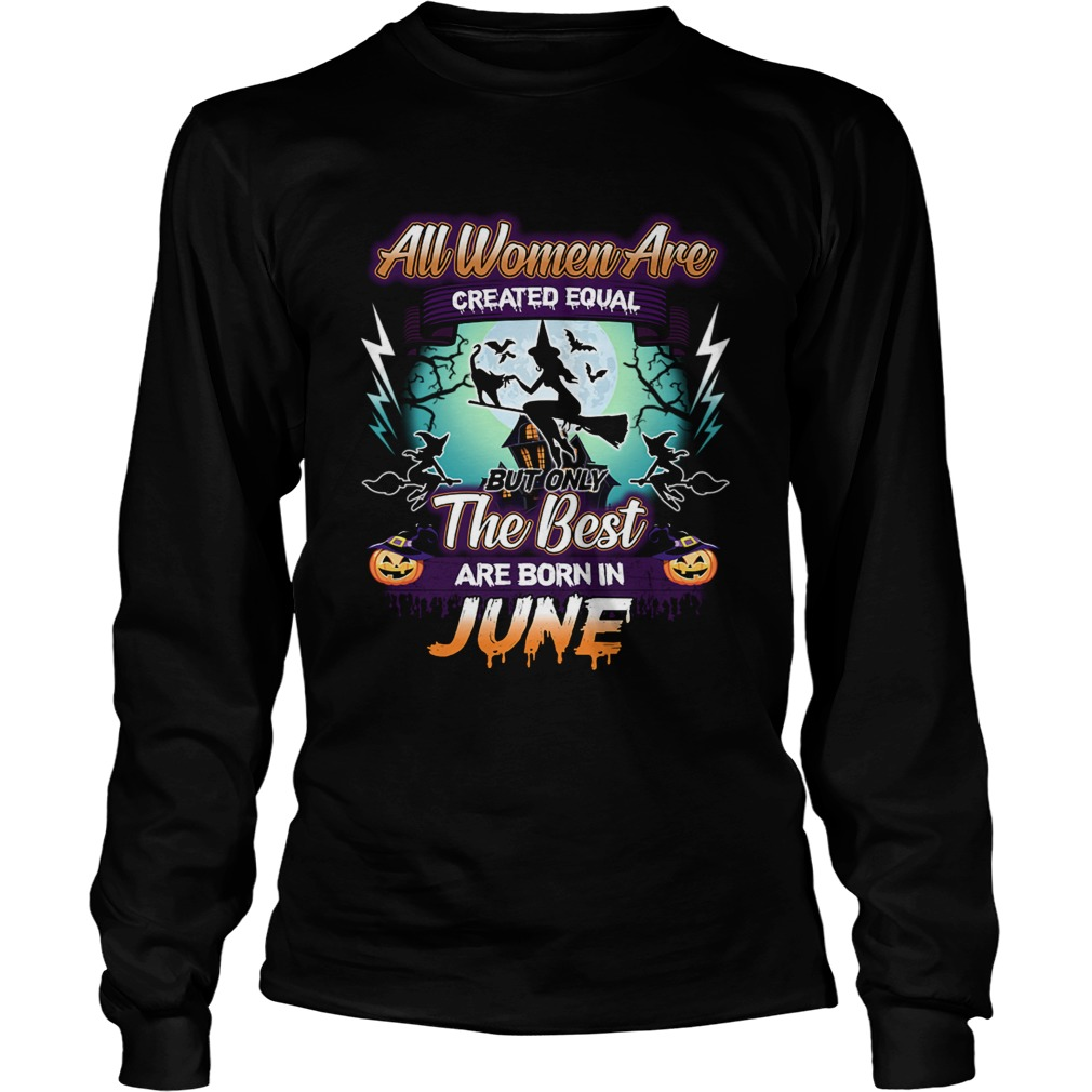 All women are created equal but only the best are born in june TShirt LongSleeve