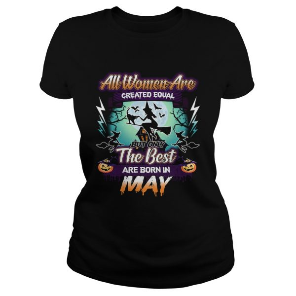 All women are created equal but only the best are born in may TShirt Classic Ladies