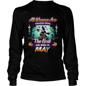 All women are created equal but only the best are born in may TShirt LongSleeve