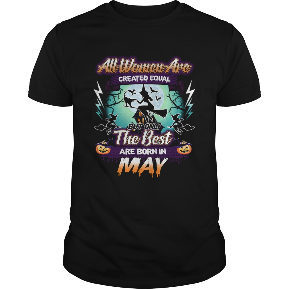All women are created equal but only the best are born in may TShirt Unisex