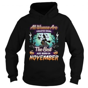 All women are created equal but only the best are born in november TShirt Hoodie