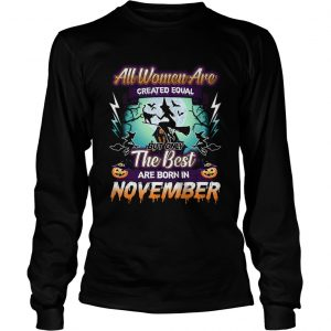 All women are created equal but only the best are born in november TShirt LongSleeve