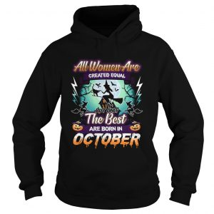 All women are created equal but only the best are born in october TShirt Hoodie