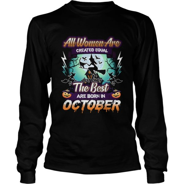 All women are created equal but only the best are born in october TShirt LongSleeve