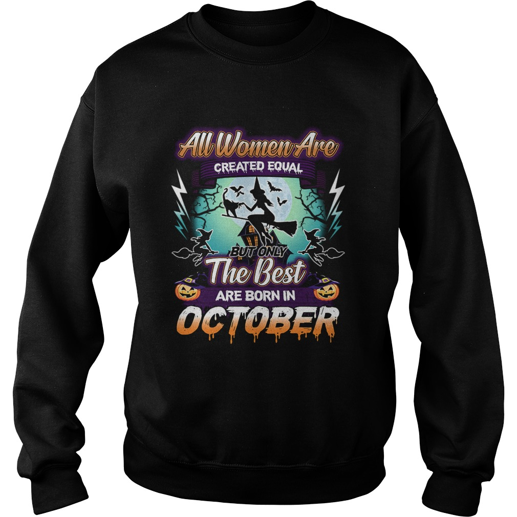 All women are created equal but only the best are born in october TShirt Sweatshirt