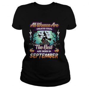 All women are created equal but only the best are born in september TShirt Classic Ladies
