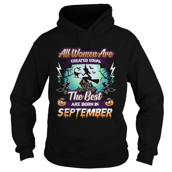 All women are created equal but only the best are born in september TShirt Hoodie