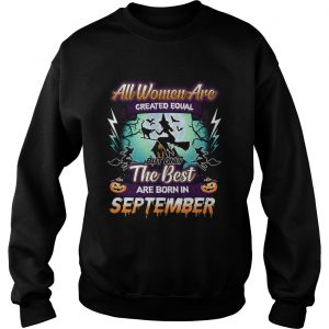 All women are created equal but only the best are born in september TShirt Sweatshirt