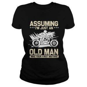 Assuming Im Just An Old Man Was Your First Mistake TShirt Classic Ladies