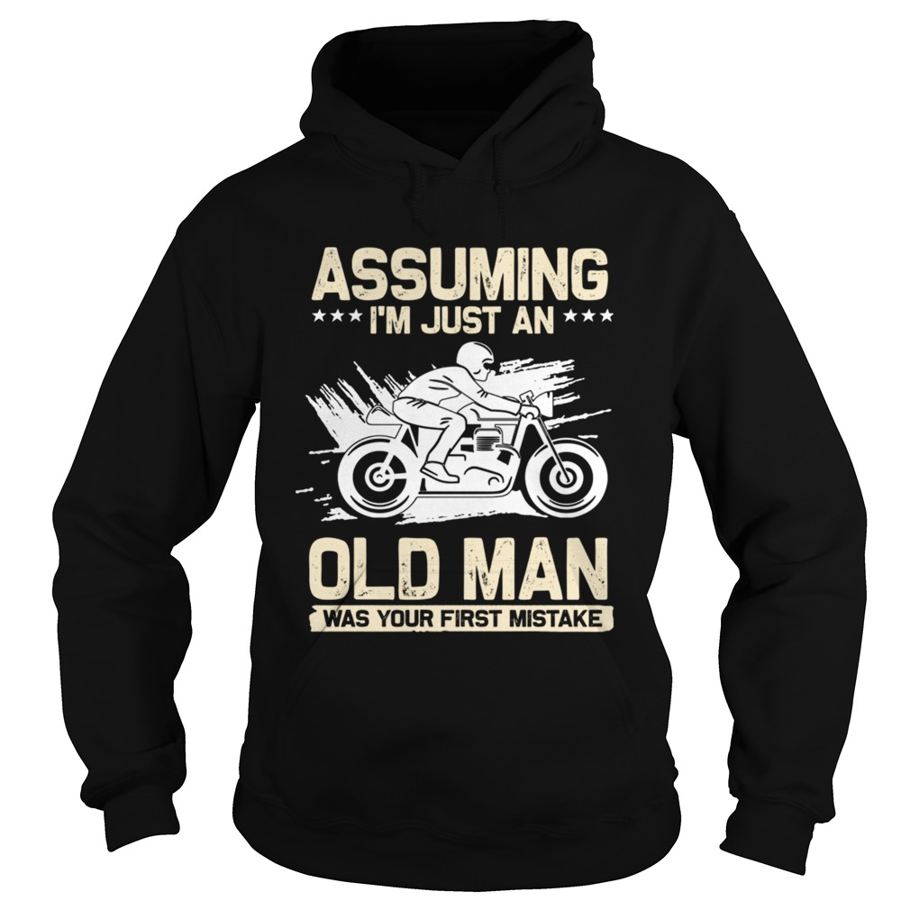 Assuming Im Just An Old Man Was Your First Mistake TShirt Hoodie