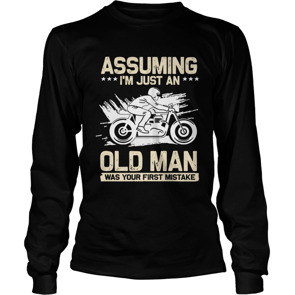 Assuming Im Just An Old Man Was Your First Mistake TShirt LongSleeve