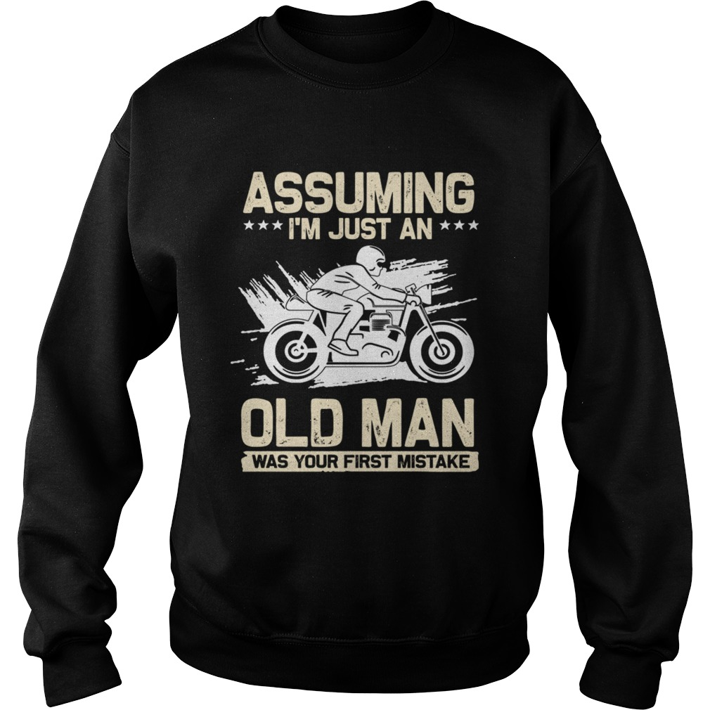 Assuming Im Just An Old Man Was Your First Mistake TShirt Sweatshirt