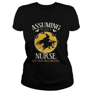 Assuming im just a nurse was your first mistake TShirt Classic Ladies