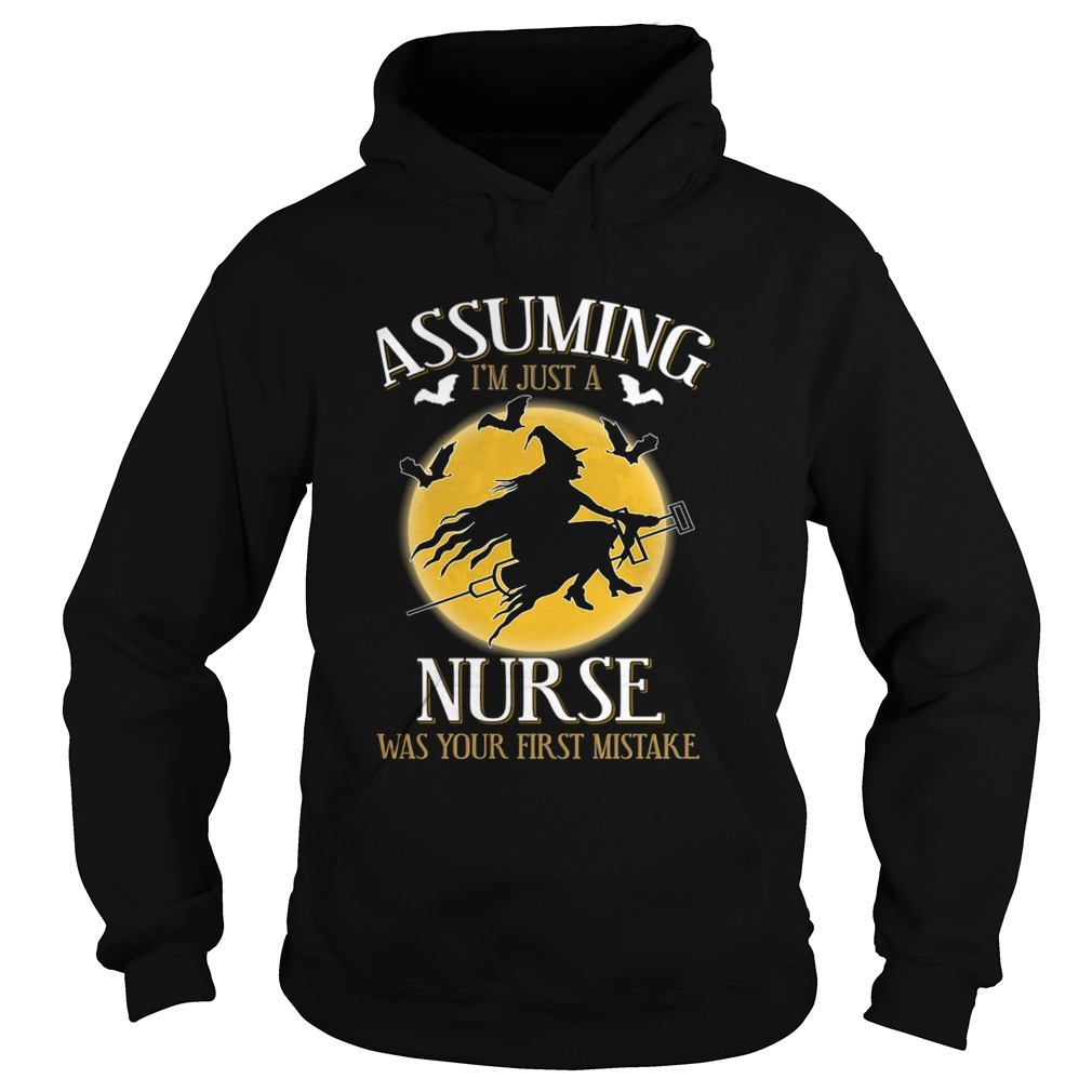 Assuming im just a nurse was your first mistake TShirt Hoodie