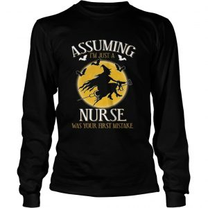 Assuming im just a nurse was your first mistake TShirt LongSleeve