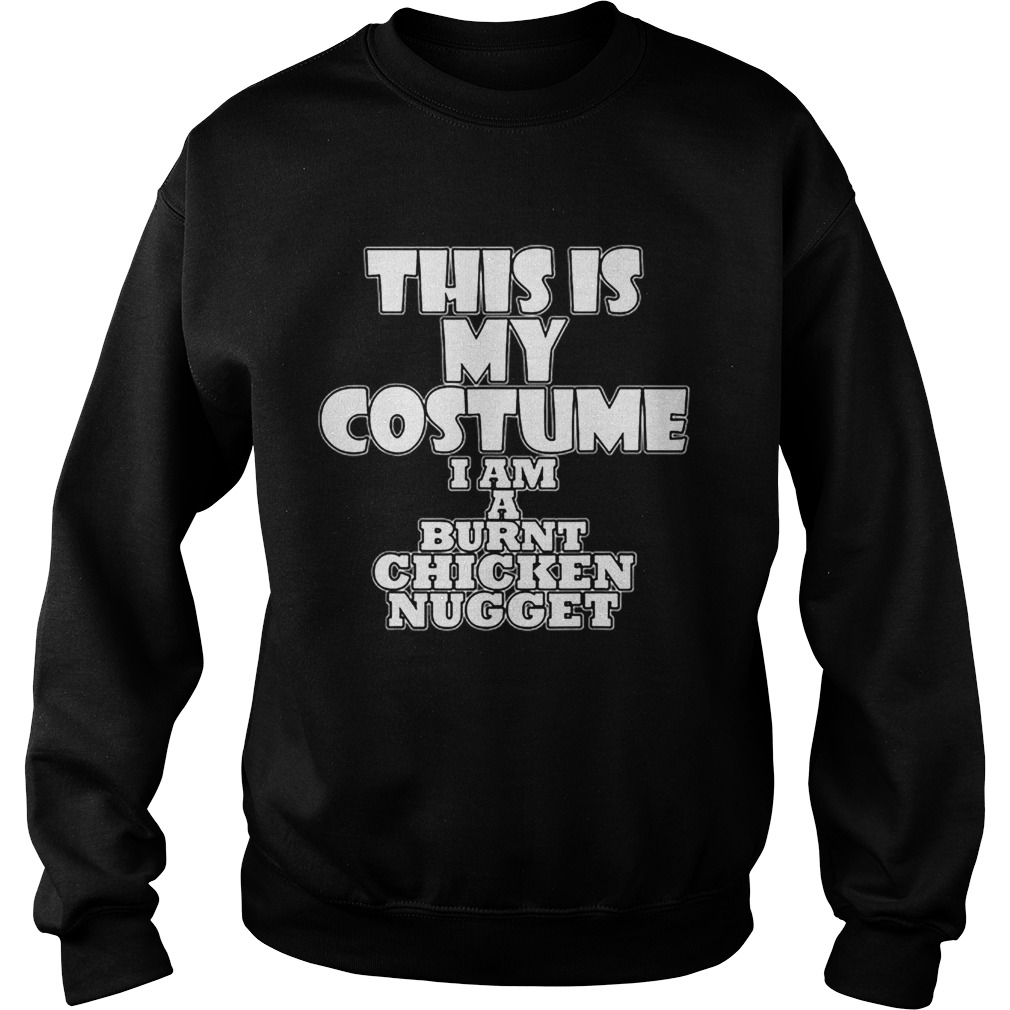 Burnt Chicken Nugget Funny Halloween Costume Idea  Sweatshirt
