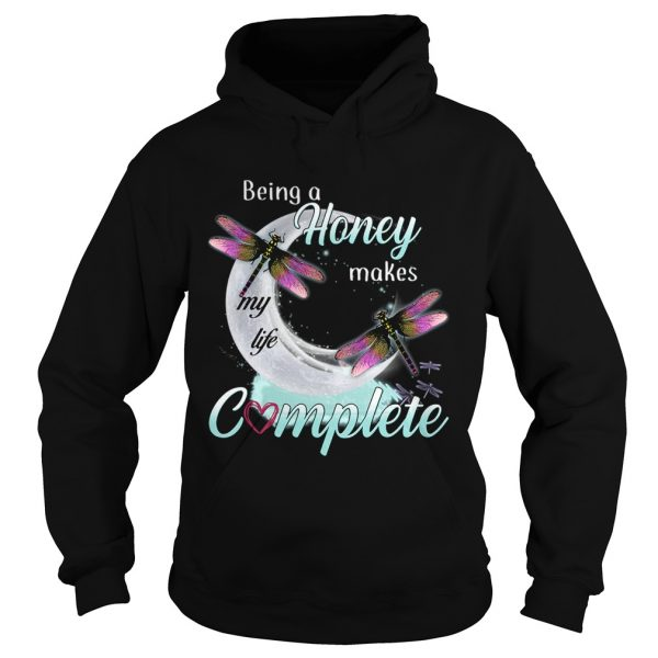 Daragonfly Being A Honey Makes My Life Complete TShirt Hoodie