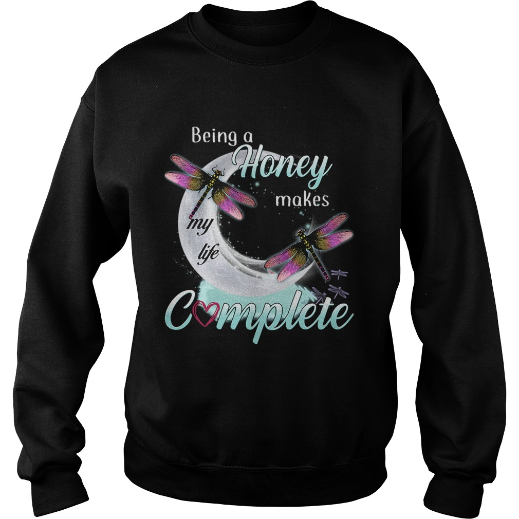 Daragonfly Being A Honey Makes My Life Complete TShirt Sweatshirt