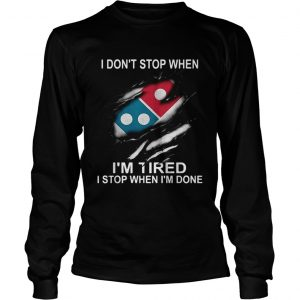 Dominos Pizza I dont stop when Im tired I stop when Im done  LongSleeve