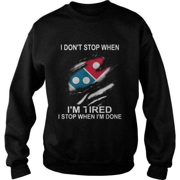 Dominos Pizza I dont stop when Im tired I stop when Im done  Sweatshirt