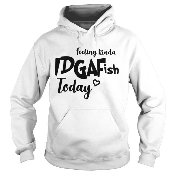 Feeling kinda IDGAFish today  Hoodie
