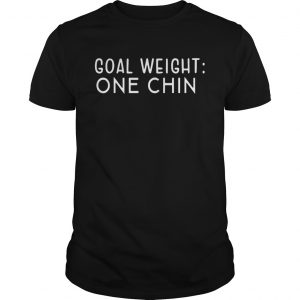 Goal weight one chin  Unisex