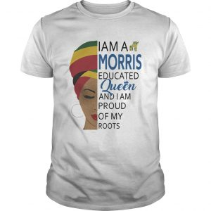 I am a Morris educated Queen and I am proud of my roots  Unisex