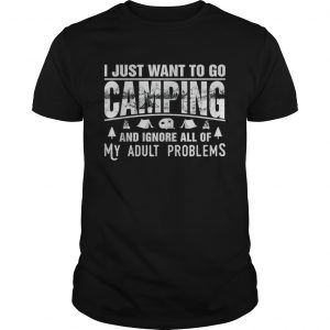 I just want to go camping and ignore all of my adult problems  Unisex