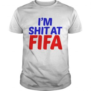 Im shit at Fifa  Unisex