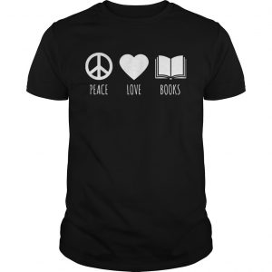 Peace Love Books Book Lover Reading Read TShirt Unisex