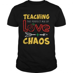 Teaching The Perfect Mix Of Love And Chaos TShirt Unisex