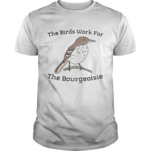 The birds work for the bourgeoisie  Unisex