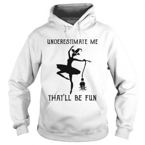Underestimate me thatll be fun witch dance  Hoodie