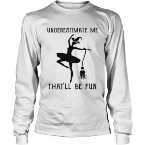 Underestimate me thatll be fun witch dance  LongSleeve