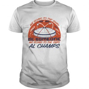 We Going to the Ship take back be Someone al Champs  Unisex