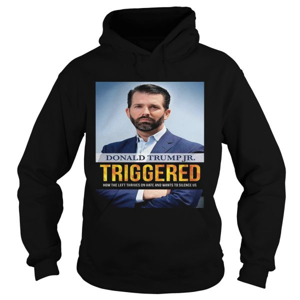 Donald Trump Triggered How The Left Thrives On Hate And Wants To Silence Us  Hoodie