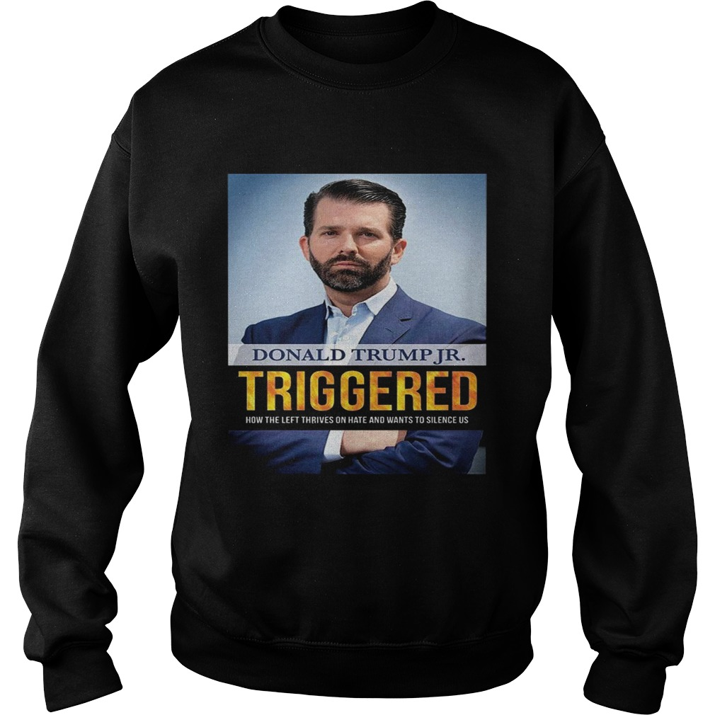 Donald Trump Triggered How The Left Thrives On Hate And Wants To Silence Us  Sweatshirt