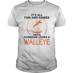 Its All Fun And Games Until Someone Loses A Walleye White  Unisex