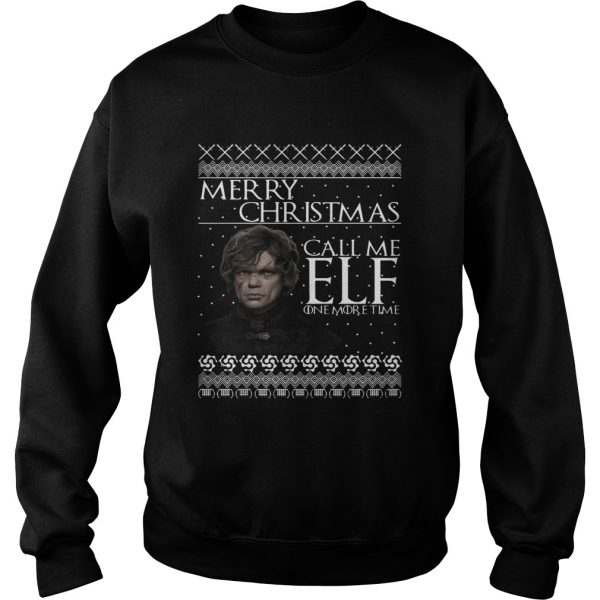 Tyrion Lannister Merry Christmas Call Me ELF One More Time  Sweatshirt